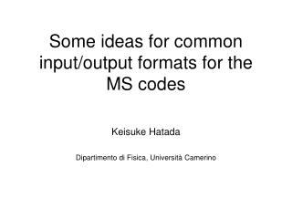 Some ideas for common input/output formats for the MS codes