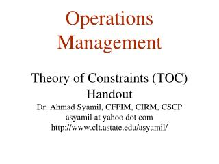 Operations Management  Theory of Constraints TOC Handout Dr. Ahmad Syamil, CFPIM, CIRM, CSCP asyamil at yahoo dot com cl