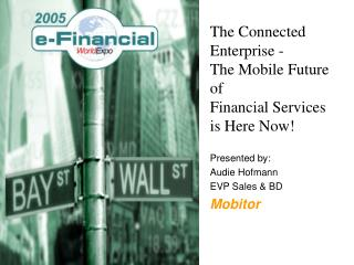 The Connected Enterprise -  The Mobile Future of  Financial Services is Here Now!