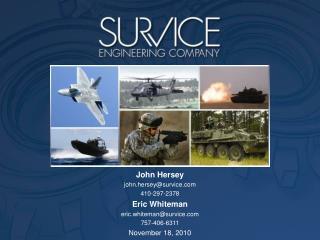 John Hersey john.hersey@survice 410-297-2378 Eric Whiteman eric.whiteman@survice