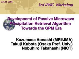 Kazumasa Aonashi (MRI/JMA) Takuji Kubota (Osaka Pref. Univ.) Nobuhiro Takahashi (NICT)