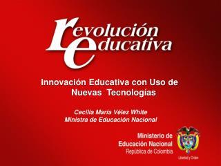 Cecilia María Vélez White Ministra de Educación Nacional