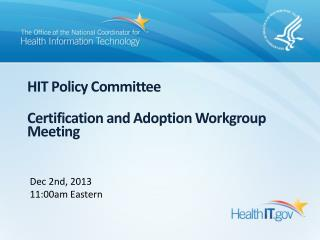 HIT Policy Committee Certification and  Adoption Workgroup Meeting