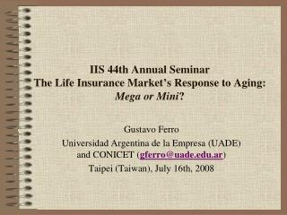 IIS 44th Annual Seminar The Life Insurance Market's Response to Aging:  Mega or Mini ?
