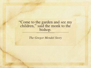 """Come to the garden and see my children,"" said the monk to the bishop."