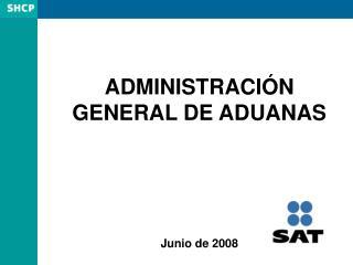 ADMINISTRACIÓN GENERAL DE ADUANAS Junio de 2008