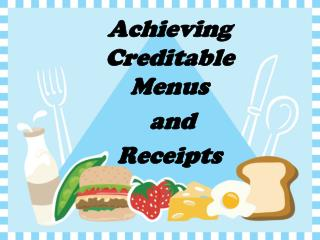 Achieving Creditable Menus  and  Receipts