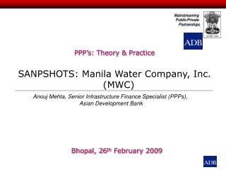 PPP's: Theory & Practice  SANPSHOTS: Manila Water Company, Inc. (MWC)