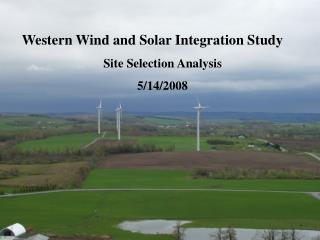Western Wind and Solar Integration Study Site Selection Analysis 5/14/2008