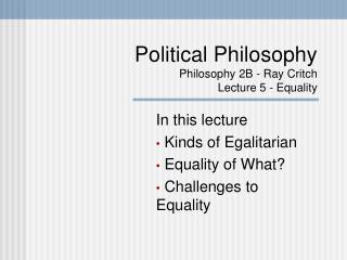 Political Philosophy Philosophy 2B - Ray Critch Lecture 5 - Equality