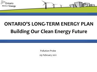 ONTARIO�S LONG-TERM ENERGY PLAN Building Our Clean Energy Future