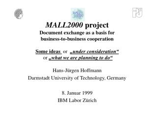 Hans-Jürgen Hoffmann Darmstadt University of Technology, Germany 8. Januar 1999 IBM Labor Zürich