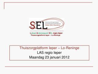 Thuiszorgplatform Ieper – Lo-Reninge LAS regio Ieper Maandag 23 januari 2012