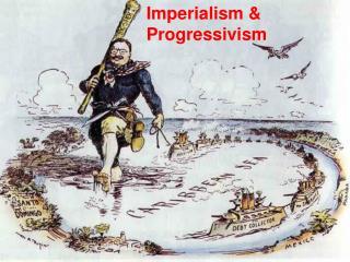 Imperialism & Progressivism