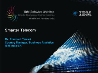 Smarter Telecom  Mr. Prashant Tewari Country Manager, Business Analytics IBM India/SA