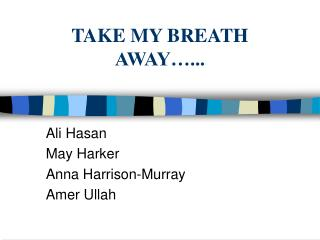 TAKE MY BREATH AWAY…...