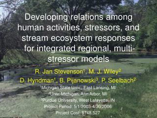 R. Jan Stevenson 1 , M. J. Wiley 2 D. Hyndman 1 , B. Pijanowski 3 , P. Seelbach 2