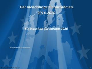 Der mehrjährige Finanzrahmen 2014-2020 Ein Haushalt für Europa 2020