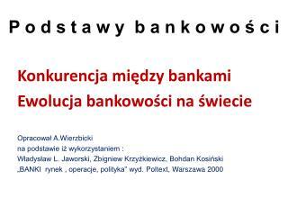 Konkurencja między bankami Ewolucja bankowości na świecie  Opracował  A.Wierzbicki