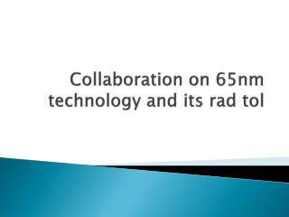 Collaboration on 65nm technology and its  rad tol