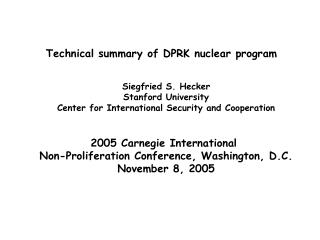 Technical summary of DPRK nuclear program   Siegfried S. Hecker Stanford University