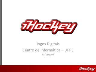 Jogos Digitais Centro de Informática – UFPE 02/12/2008