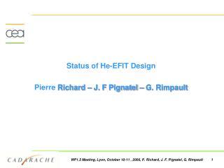 Status of He-EFIT  Design Pierre  Richard – J. F Pignatel – G. Rimpault