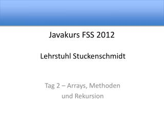 Javakurs  FSS 2012  Lehrstuhl  Stuckenschmidt