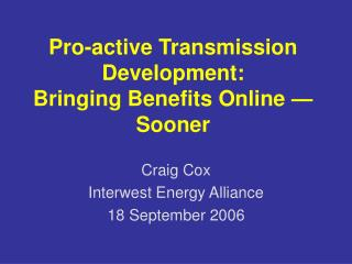 Pro-active Transmission Development: Bringing Benefits Online  —  Sooner