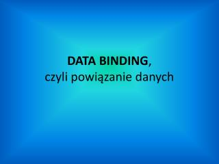 DATA BINDING , czyli powiązanie danych