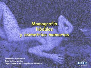 Mamograf�a. N�dulos  y asimetr�as mamarias