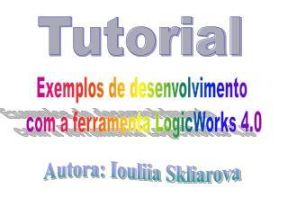 Exemplos de desenvolvimento  com a ferramenta LogicWorks 4.0