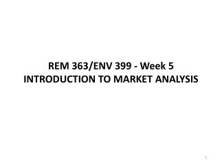 REM 363/ENV 399 - Week 5  INTRODUCTION TO MARKET ANALYSIS