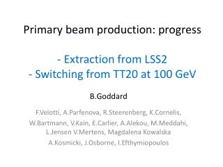 Primary beam production: progress - Extraction from LSS2 - Switching from TT20 at 100 GeV