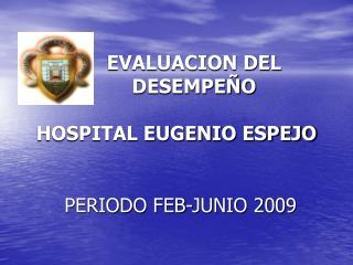 EVALUACION DEL            DESEMPEÑO  HOSPITAL EUGENIO ESPEJO