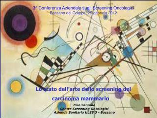 3^ Conferenza Aziendale sugli Screening Oncologici Bassano del Grappa, 25 gennaio 2012