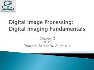 D igital  Image Processing: Digital  Imaging Fundamentals