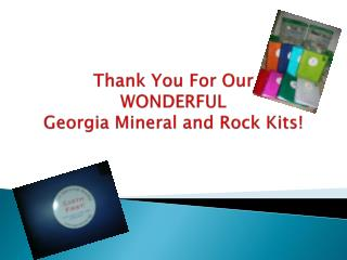 Thank You For Our  WONDERFUL  Georgia Mineral and Rock Kits