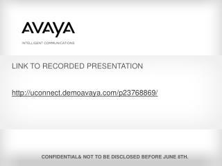LINK TO RECORDED PRESENTATION uconnect.demoavaya/p23768869/