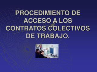 PROCEDIMIENTO DE ACCESO A LOS CONTRATOS COLECTIVOS DE TRABAJO.