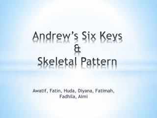 Andrew's Six Keys & Skeletal Pattern