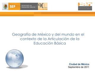 Geografía de México y del mundo en el contexto de la Articulación de la Educación Básica