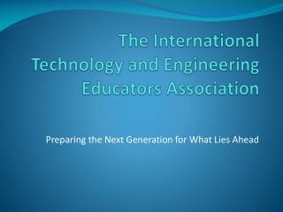 The International  Technology and Engineering Educators Association