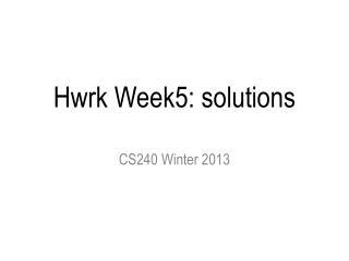 Hwrk Week5: solutions