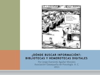 ¿DÓNDE BUSCAR INFORMACIÓN?: BIBLIOTECAS Y HEMEROTECAS DIGITALES