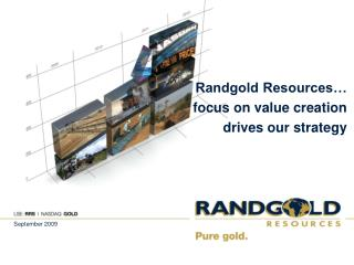 Randgold Resources  focus on value creation drives our strategy