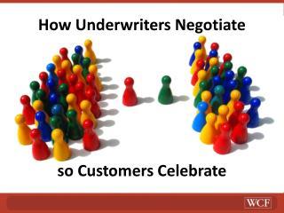 How Underwriters Negotiate so Customers Celebrate