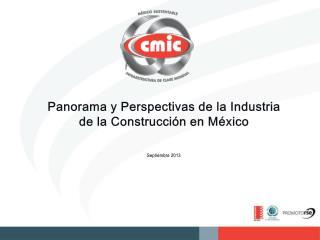 Panorama y Perspectivas de la Industria de la Construcci�n en M�xico Septiembre 2013