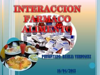 INTERACCION  FARMACO ALIMENT O