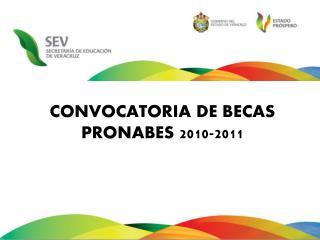 CONVOCATORIA DE BECAS PRONABES 2010-2011